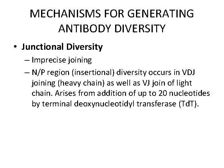 MECHANISMS FOR GENERATING ANTIBODY DIVERSITY • Junctional Diversity – Imprecise joining – N/P region