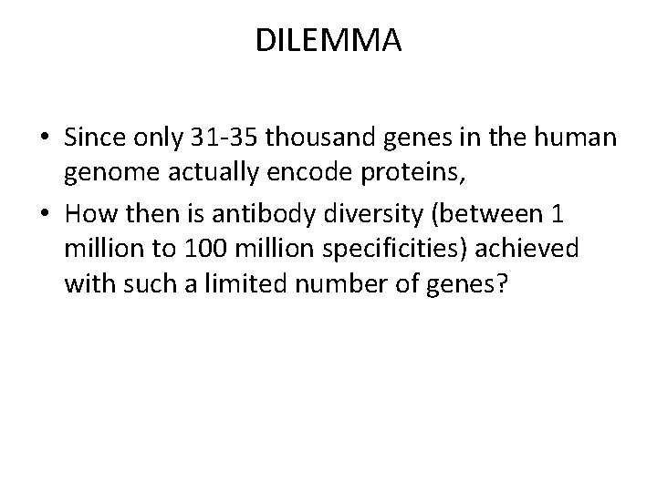 DILEMMA • Since only 31 -35 thousand genes in the human genome actually encode