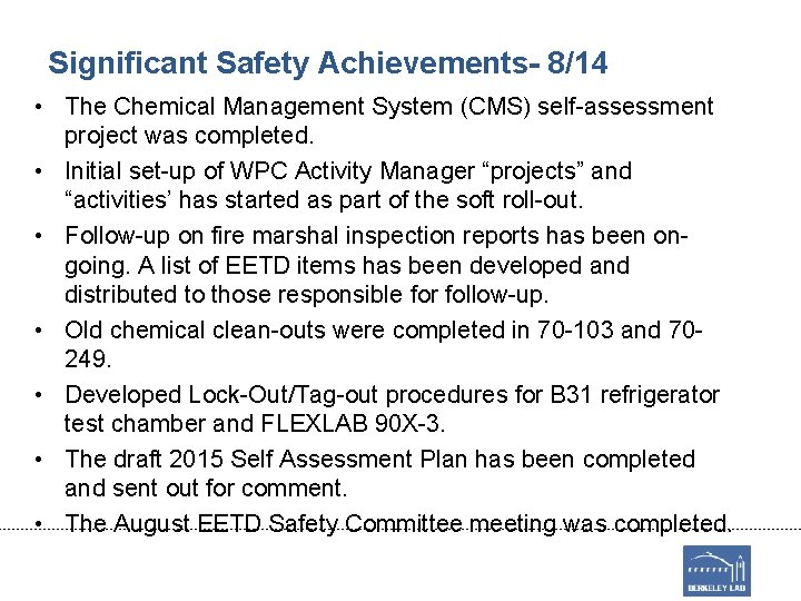 Significant Safety Achievements- 8/14 • The Chemical Management System (CMS) self-assessment project was completed.