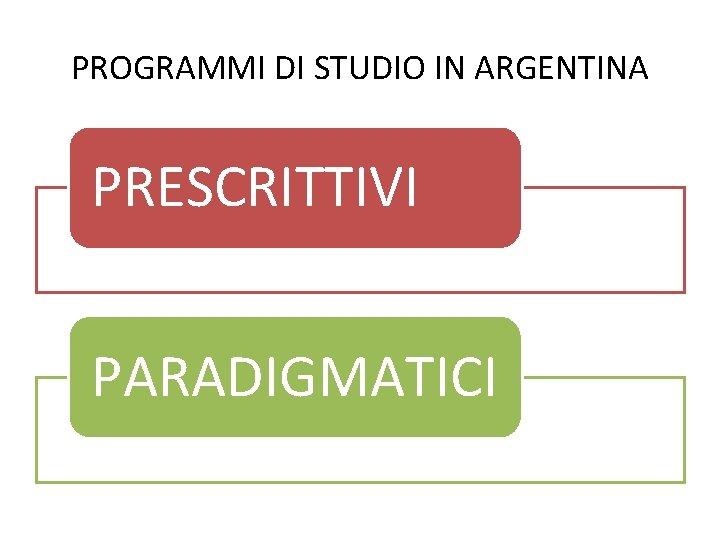 PROGRAMMI DI STUDIO IN ARGENTINA PRESCRITTIVI PARADIGMATICI