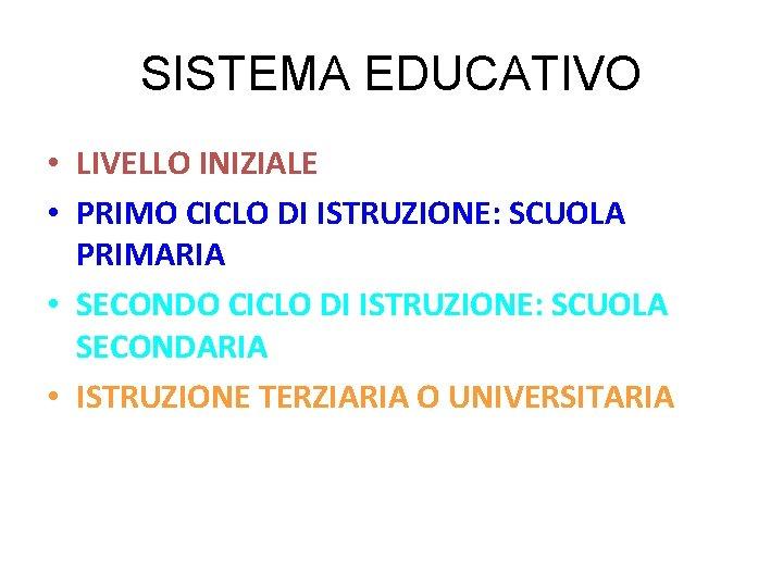 SISTEMA EDUCATIVO • LIVELLO INIZIALE • PRIMO CICLO DI ISTRUZIONE: SCUOLA PRIMARIA • SECONDO