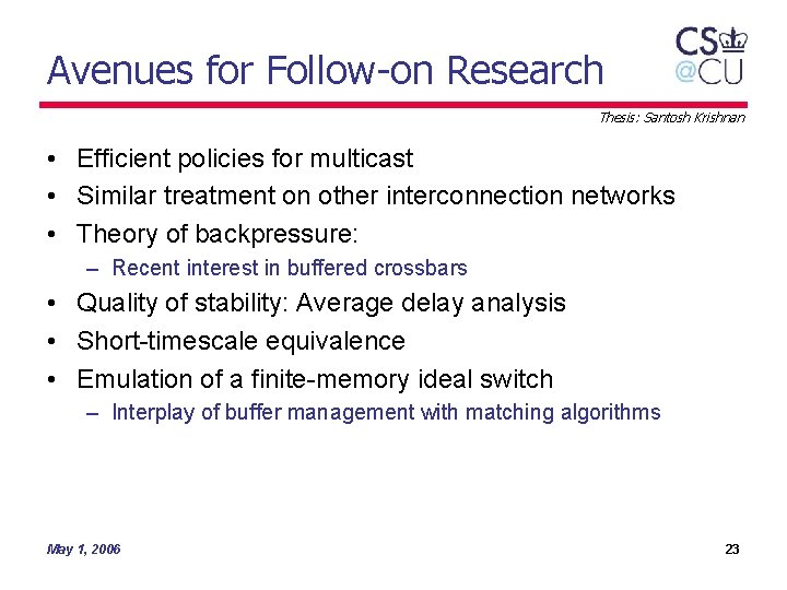 Avenues for Follow-on Research Thesis: Santosh Krishnan • Efficient policies for multicast • Similar