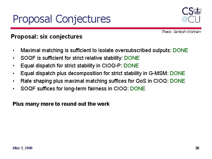 Proposal Conjectures Proposal: six conjectures • • • Thesis: Santosh Krishnan Maximal matching is