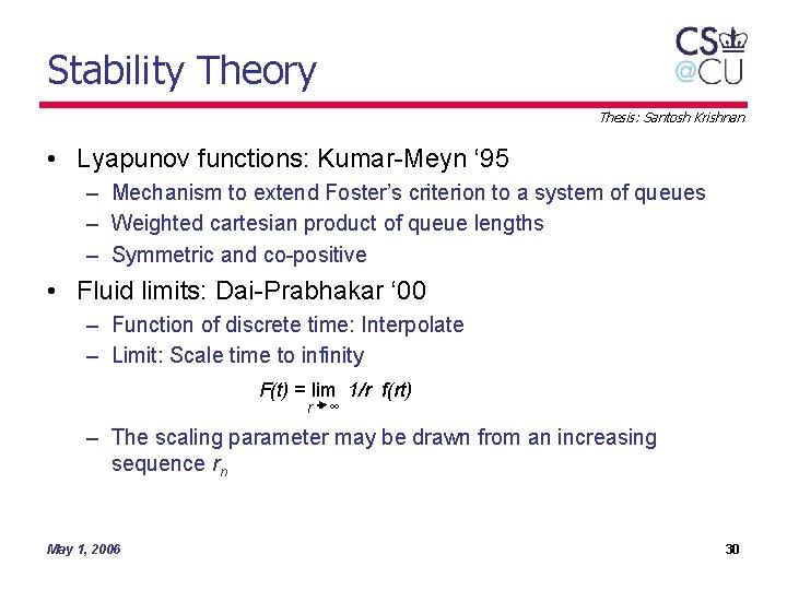 Stability Theory Thesis: Santosh Krishnan • Lyapunov functions: Kumar-Meyn ' 95 – Mechanism to