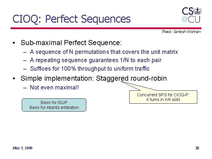 CIOQ: Perfect Sequences Thesis: Santosh Krishnan • Sub-maximal Perfect Sequence: – A sequence of