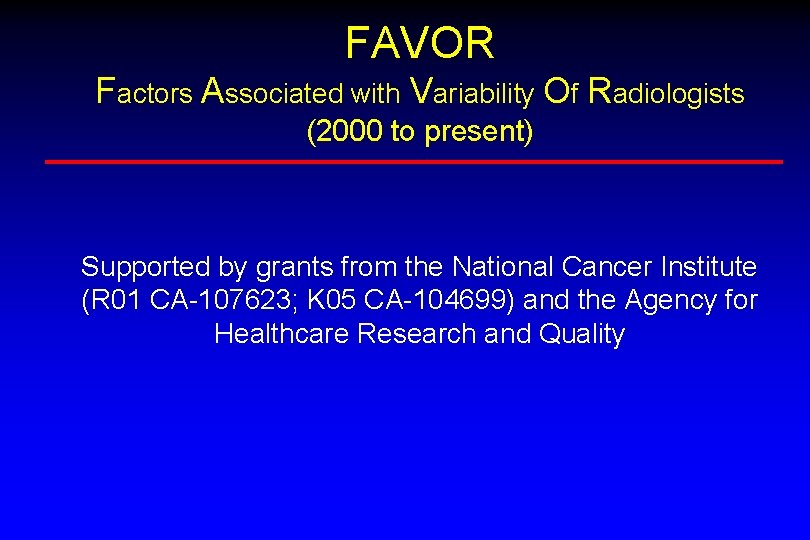 FAVOR Factors Associated with Variability Of Radiologists (2000 to present) Supported by grants from