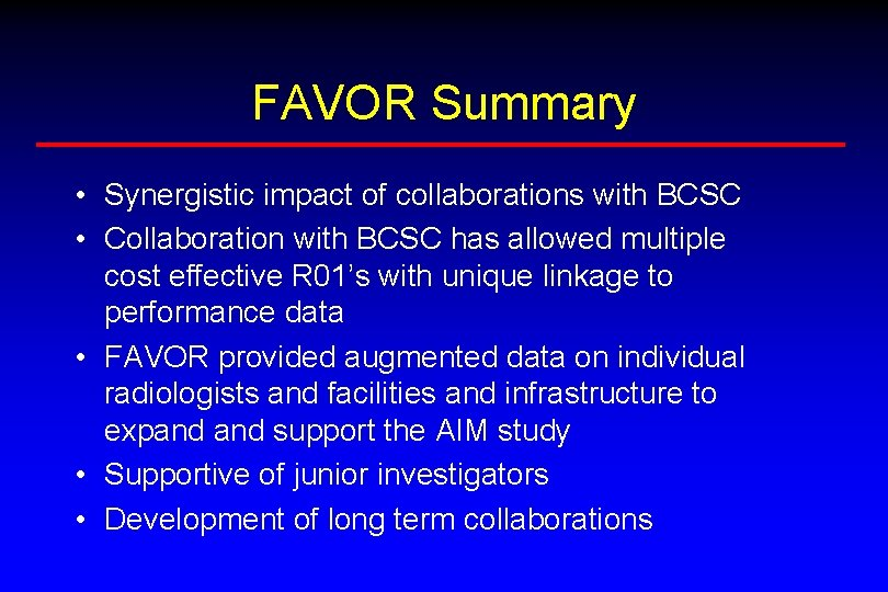 FAVOR Summary • Synergistic impact of collaborations with BCSC • Collaboration with BCSC has