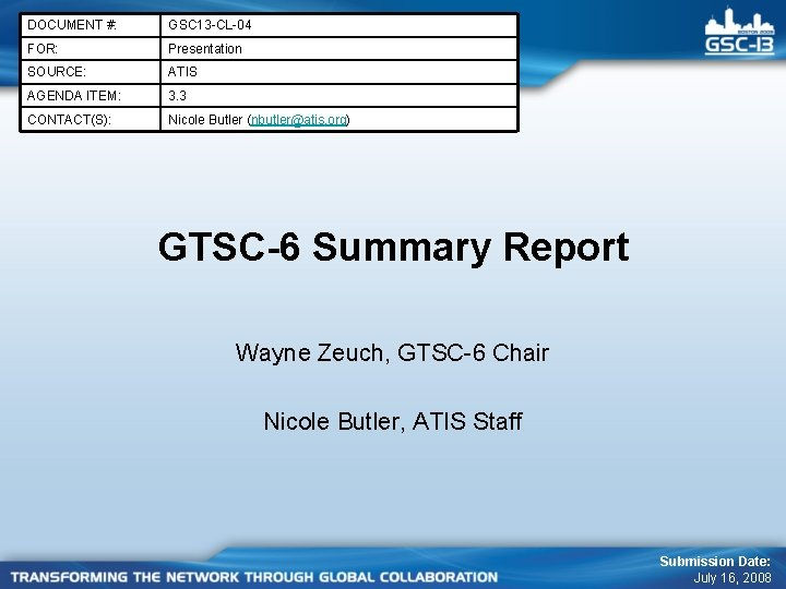DOCUMENT #: GSC 13 -CL-04 FOR: Presentation SOURCE: ATIS AGENDA ITEM: 3. 3 CONTACT(S):