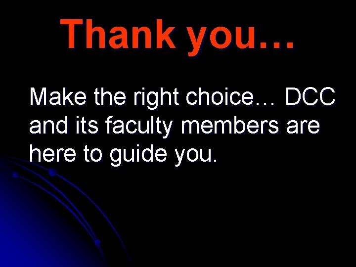 Thank you… Make the right choice… DCC and its faculty members are here to