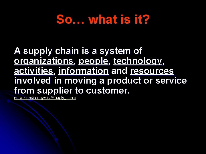 So… what is it? A supply chain is a system of organizations, people, technology,
