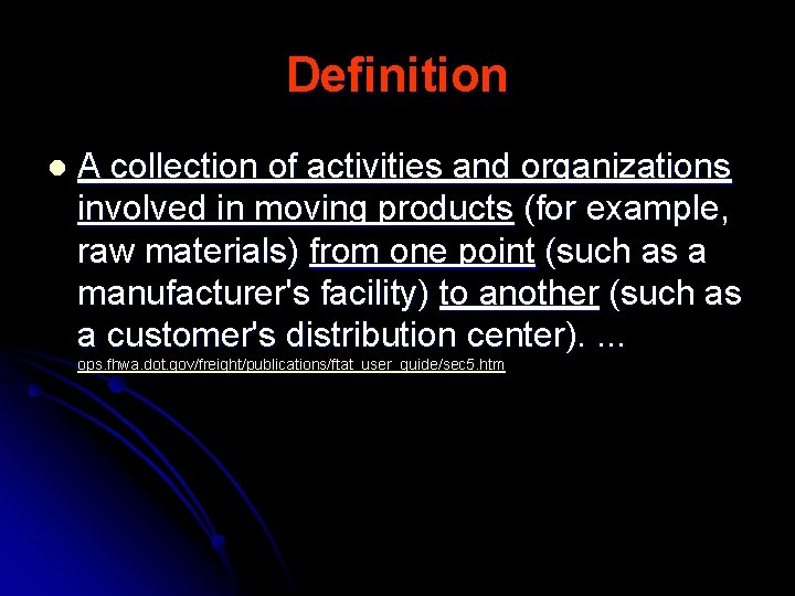 Definition l A collection of activities and organizations involved in moving products (for example,