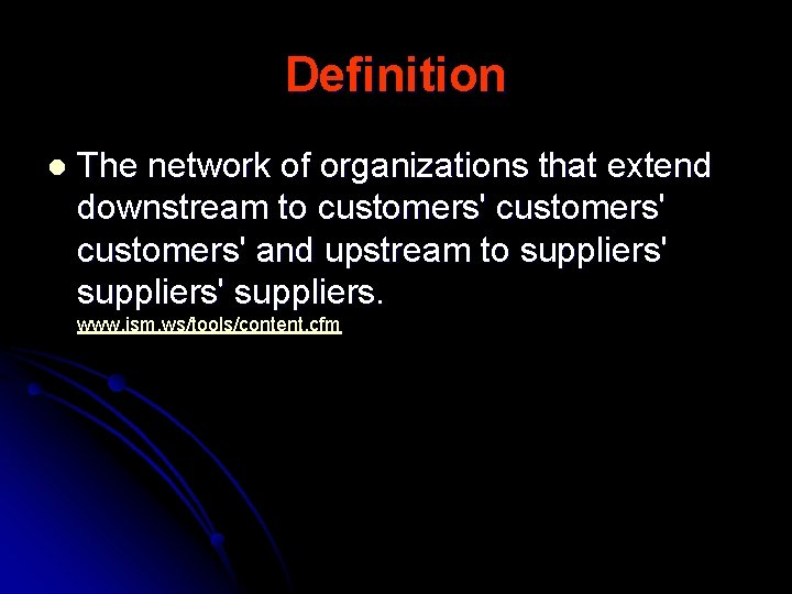 Definition l The network of organizations that extend downstream to customers' and upstream to