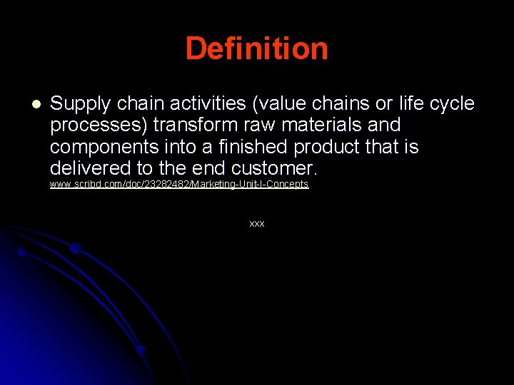 Definition l Supply chain activities (value chains or life cycle processes) transform raw materials
