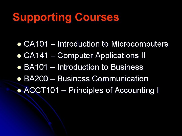 Supporting Courses CA 101 – Introduction to Microcomputers l CA 141 – Computer Applications
