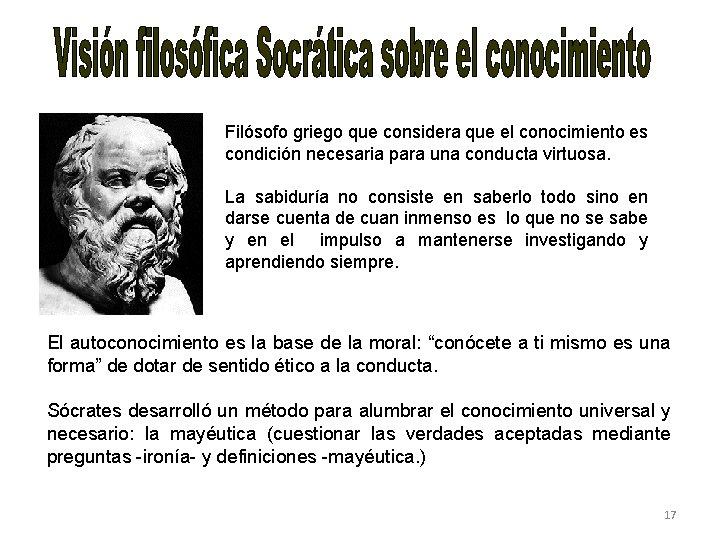 Filósofo griego que considera que el conocimiento es condición necesaria para una conducta virtuosa.