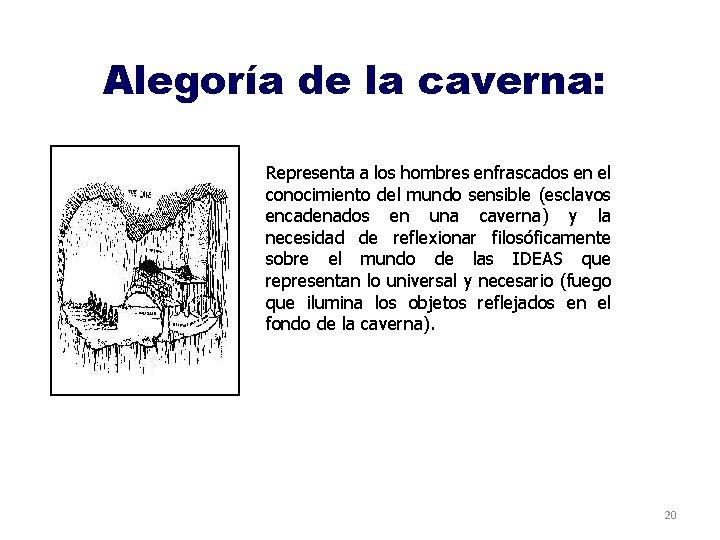 Alegoría de la caverna: Representa a los hombres enfrascados en el conocimiento del mundo