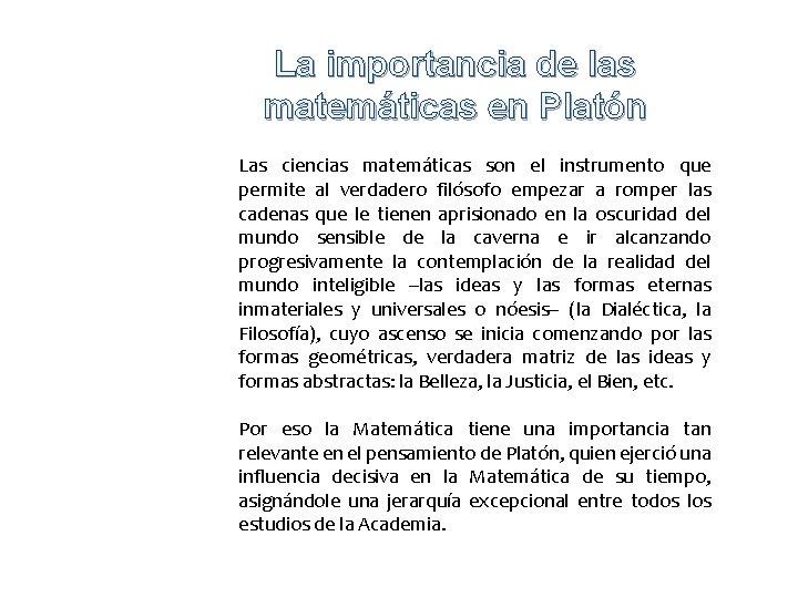 La importancia de las matemáticas en Platón Las ciencias matemáticas son el instrumento que