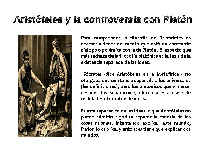 Aristóteles y la controversia con Platón Para comprender la filosofía de Aristóteles es necesario