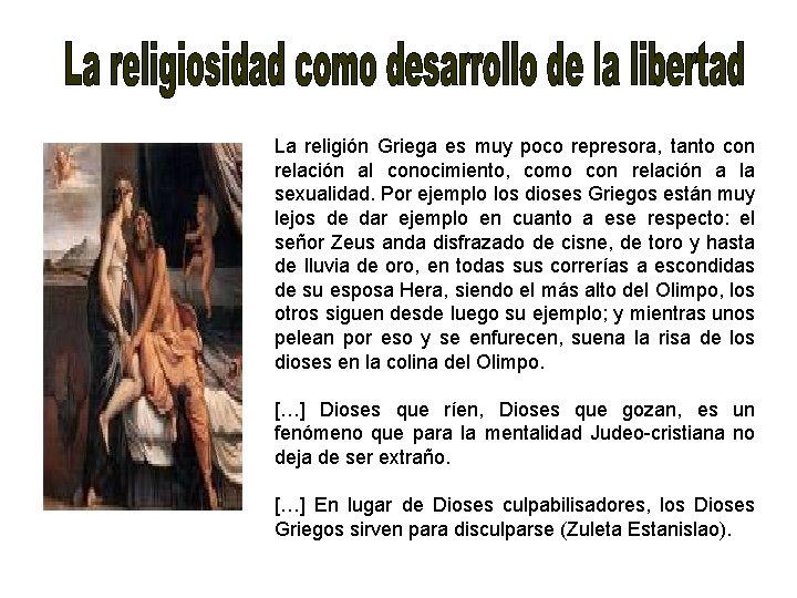 La religión Griega es muy poco represora, tanto con relación al conocimiento, como con