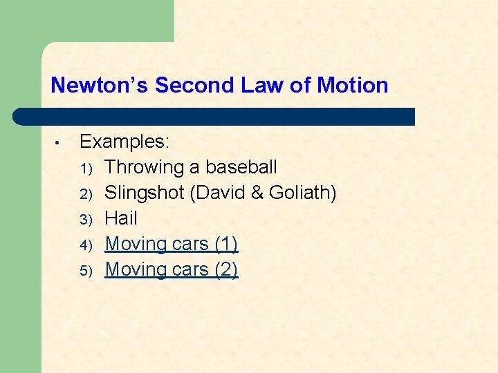 Newton's Second Law of Motion • Examples: 1) Throwing a baseball 2) Slingshot (David