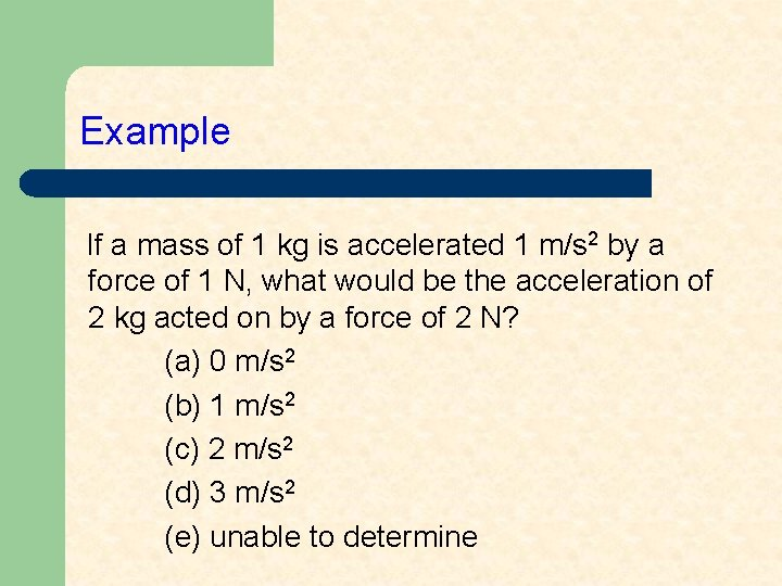 Example If a mass of 1 kg is accelerated 1 m/s 2 by a