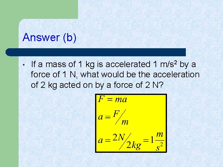 Answer (b) • If a mass of 1 kg is accelerated 1 m/s 2