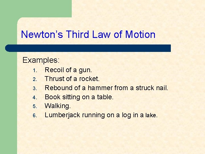 Newton's Third Law of Motion Examples: 1. 2. 3. 4. 5. 6. Recoil of