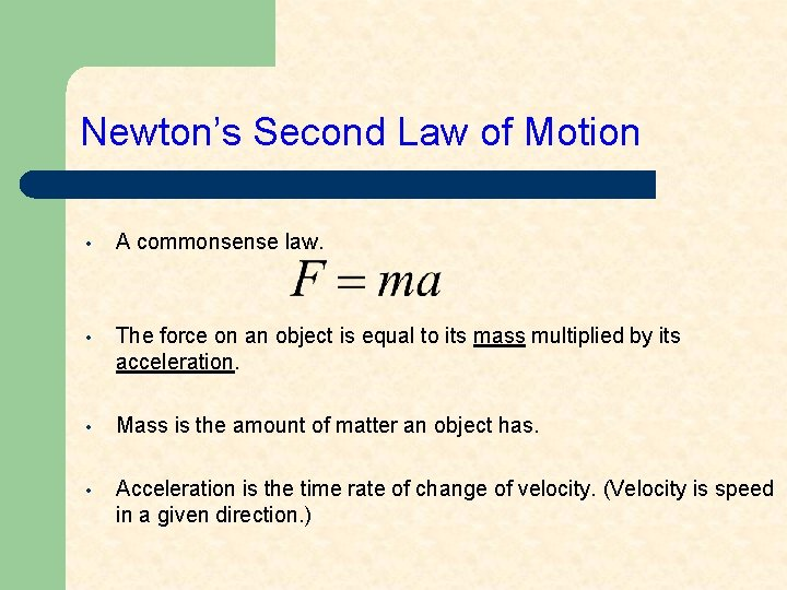 Newton's Second Law of Motion • A commonsense law. • The force on an