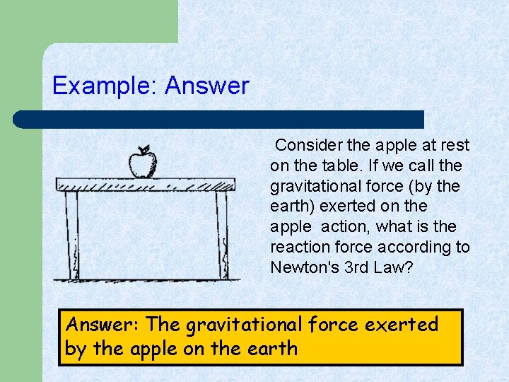 Example: Answer Consider the apple at rest on the table. If we call the