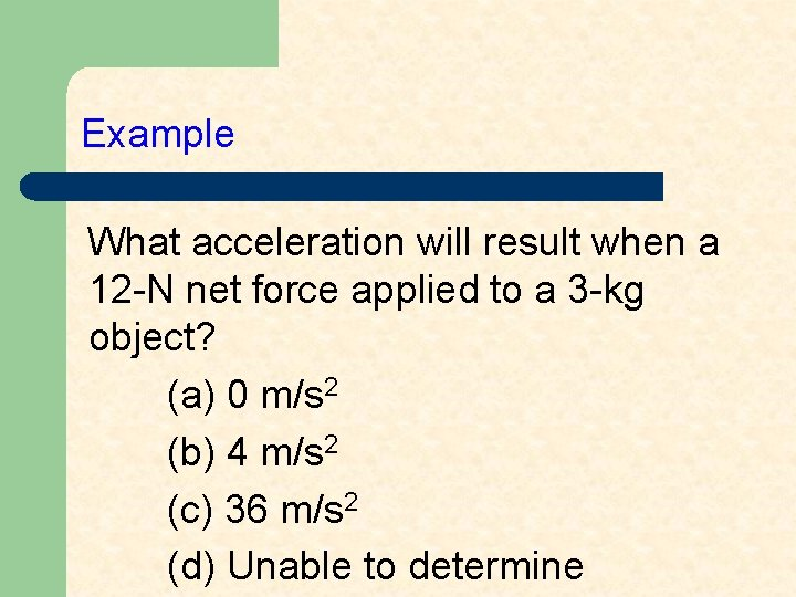 Example What acceleration will result when a 12 -N net force applied to a