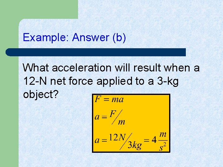 Example: Answer (b) What acceleration will result when a 12 -N net force applied