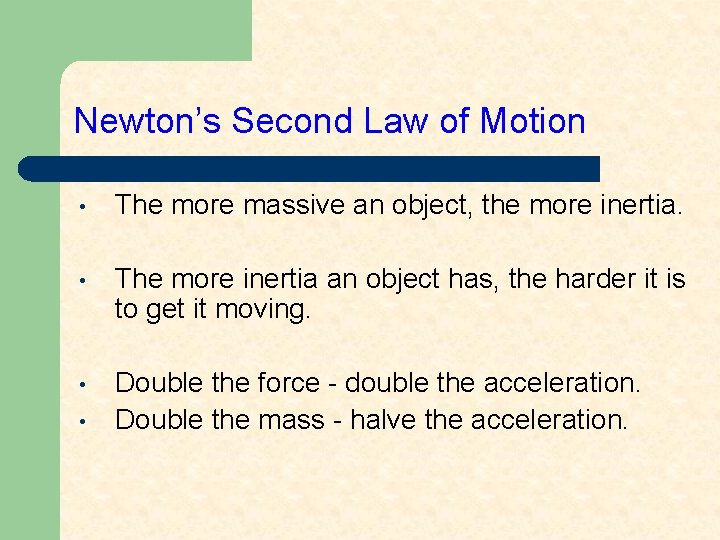 Newton's Second Law of Motion • The more massive an object, the more inertia.
