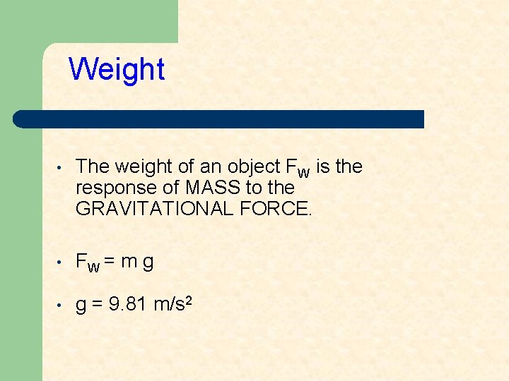 Weight • The weight of an object FW is the response of MASS to