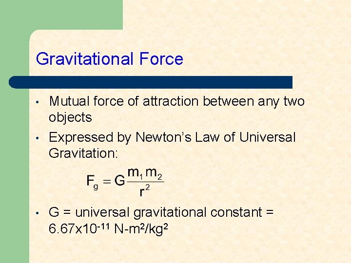 Gravitational Force • • • Mutual force of attraction between any two objects Expressed