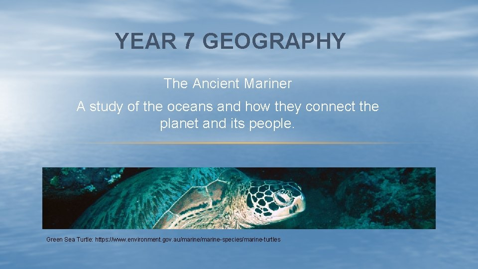 YEAR 7 GEOGRAPHY The Ancient Mariner A study of the oceans and how they