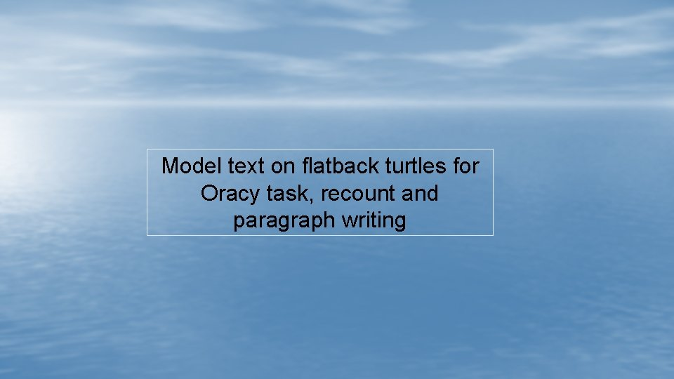 Model text on flatback turtles for Oracy task, recount and paragraph writing
