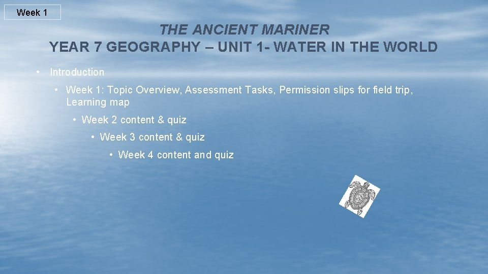 Week 1 THE ANCIENT MARINER YEAR 7 GEOGRAPHY – UNIT 1 - WATER IN