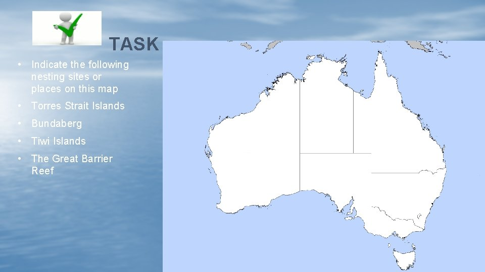 TASK • Indicate the following nesting sites or places on this map • Torres