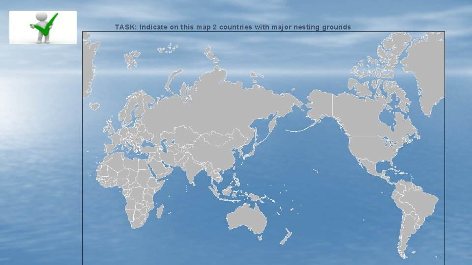 TASK: Indicate on this map 2 countries with major nesting grounds
