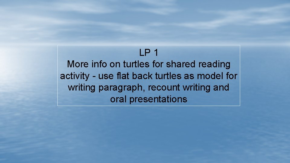 LP 1 More info on turtles for shared reading activity - use flat back