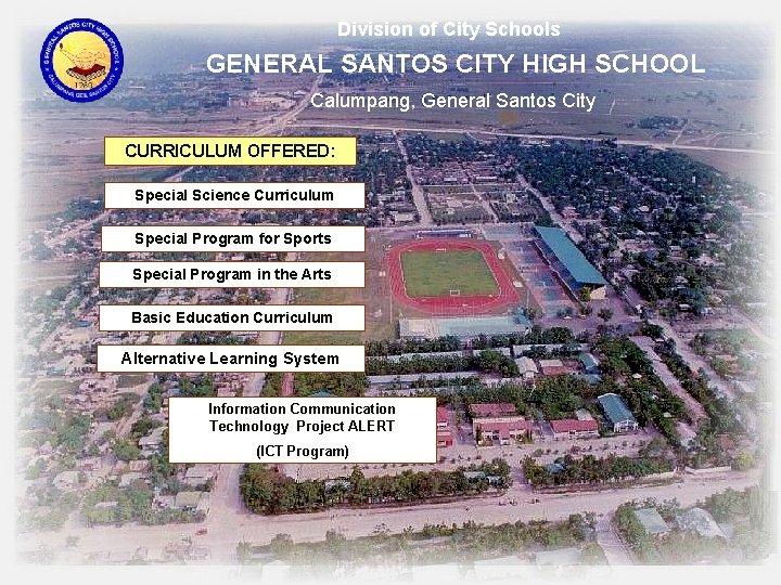 Division of City Schools GENERAL SANTOS CITY HIGH SCHOOL Calumpang, General Santos City CURRICULUM