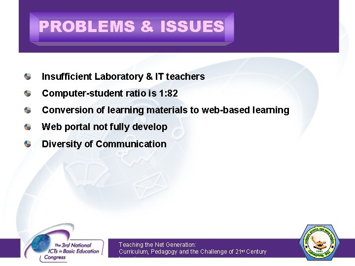 PROBLEMS & ISSUES Insufficient Laboratory & IT teachers Computer-student ratio is 1: 82 Conversion