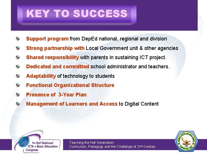 KEY TO SUCCESS Support program from Dep. Ed national, regional and division Strong partnership