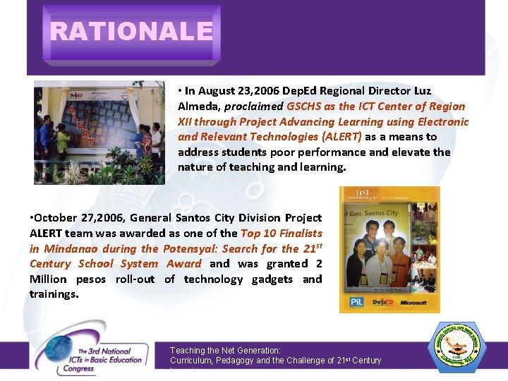 RATIONALE • In August 23, 2006 Dep. Ed Regional Director Luz Almeda, proclaimed GSCHS