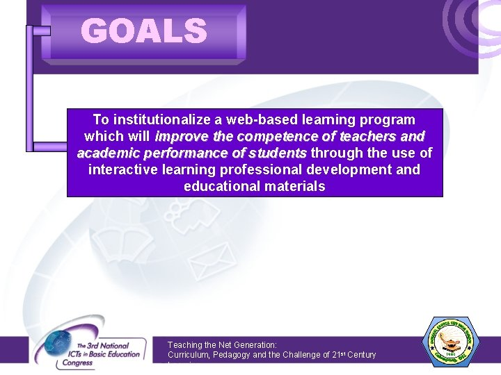 GOALS To institutionalize a web-based learning program which will improve the competence of teachers