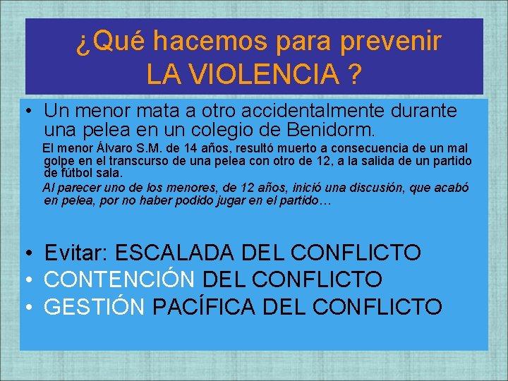 ¿Qué hacemos para prevenir LA VIOLENCIA ? • Un menor mata a otro accidentalmente