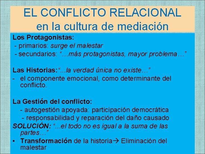 EL CONFLICTO RELACIONAL en la cultura de mediación Los Protagonistas: - primarios: surge el