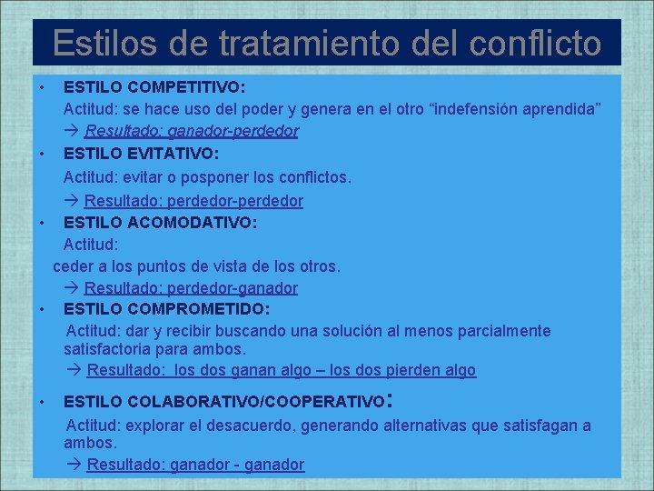 Estilos de tratamiento del conflicto • ESTILO COMPETITIVO: Actitud: se hace uso del poder
