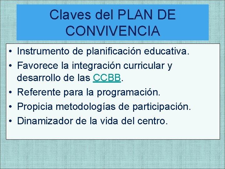 Claves del PLAN DE CONVIVENCIA • Instrumento de planificación educativa. • Favorece la integración