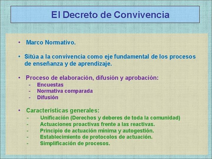 El Decreto de Convivencia • Marco Normativo. • Sitúa a la convivencia como eje